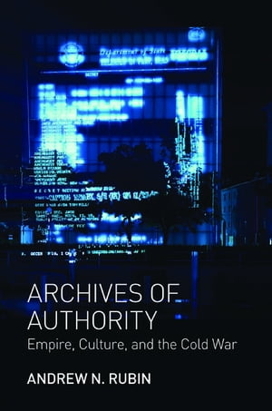Archives of Authority Empire,  Culture,  and the Cold War