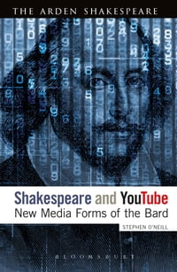 Shakespeare and YouTube: New Media Forms of the Bard