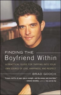 Finding the Boyfriend Within: A Practical Guide for Tapping into your own Scource of Love…