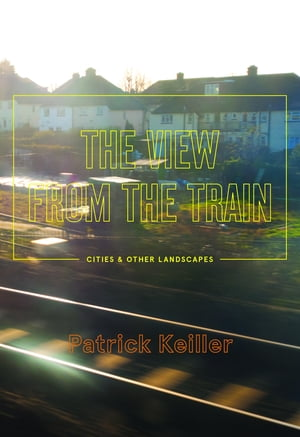 The View from the Train Cities and Other Landscapes