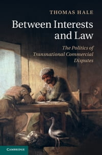 Between Interests and Law: The Politics of Transnational Commercial Disputes