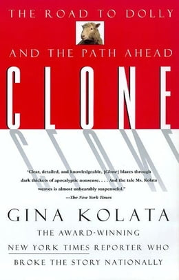 Book Clone: The Road To Dolly, And The Path Ahead by Gina Kolata