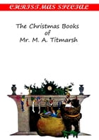 The Christmas Books of Mr. M. A. Titmarsh [Christmas Summary Classics] by William Makepeace Thackeray