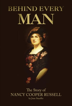 Behind Every Man The Story of Nancy Cooper Russell
