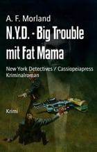 N.Y.D. - Big Trouble mit Fat Mama: New York Detectives / Cassiopeiapress Kriminalroman by A. F. Morland
