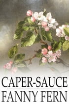 Caper-Sauce: A Volume of Chit-Chat about Men, Women, and Things