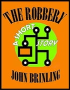 The Robbery: A Short Story by John Brinling