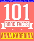 Anna Karenina - 101 Amazingly True Facts You Didn't Know: Fun Facts and Trivia Tidbits Quiz Game Books by G Whiz