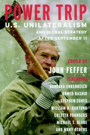 Power Trip U.S. Unilateralism and Global Strategy After September 11
