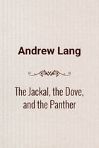 The Jackal, the Dove, and the Panther by Andrew Lang