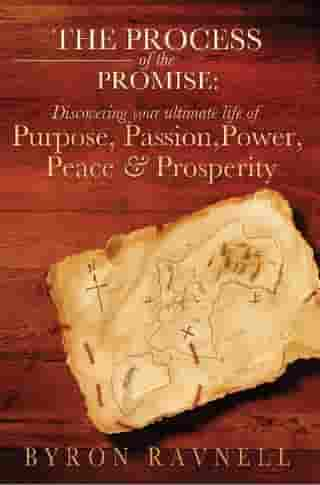 The Proscess of the Promise: Discovering your ultimate life of Purpose, Passion, Power, Prosperity and Peace