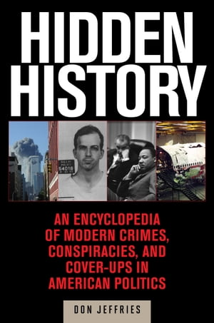 Hidden History An Expos� of Modern Crimes,  Conspiracies,  and Cover-Ups in American Politics