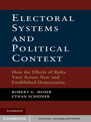 Electoral Systems and Political Context How the Effects of Rules Vary Across New and Established Democracies