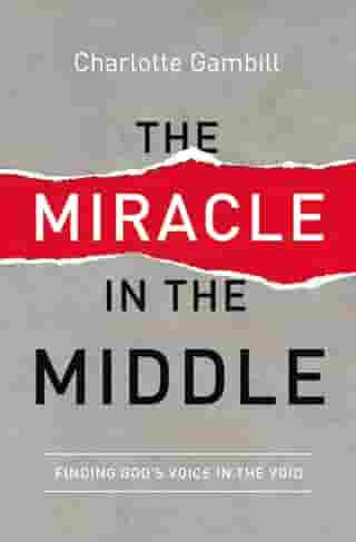 The Miracle in the Middle: Finding God's Voice in the Void by Charlotte Gambill