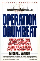 Operation Drumbeat: Germany's U-Boat Attacks Along the American Coast in World War II by Michael Gannon