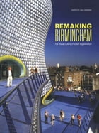 Remaking Birmingham: The Visual Culture of Urban Regeneration