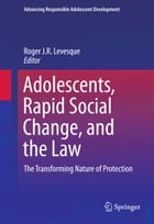 Adolescents, Rapid Social Change, and the Law: The Transforming Nature of Protection