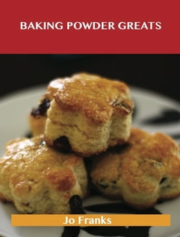 Book Baking Powder Greats: Delicious Baking Powder Recipes, The Top 100 Baking Powder Recipes by Jo Franks
