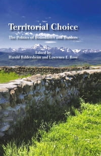 Territorial Choice: The Politics of Boundaries and Borders