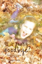 Is It Really Goodbye?: One Woman's Journey Through Grief by Diane J. Lewis