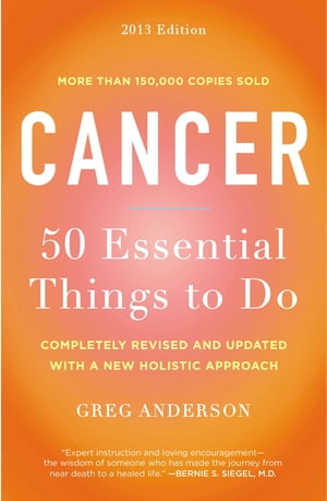 Cancer: 50 Essential Things to Do: 2013 Edition by Greg Anderson