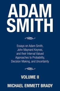 Adam Smith: Essays on Adam Smith, John Maynard Keynes, and their Interval Valued Approaches to…
