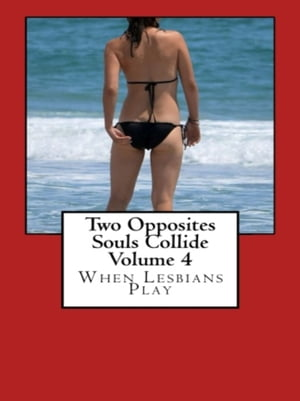 Two Opposites Souls Collide Volume 4: When Lesbians Play by Liz Meadows