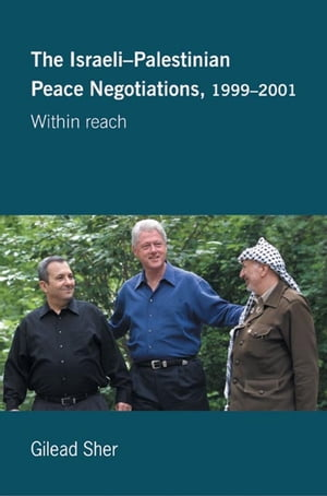 Israeli-Palestinian Peace Negotiations,  1999-2001 Within Reach