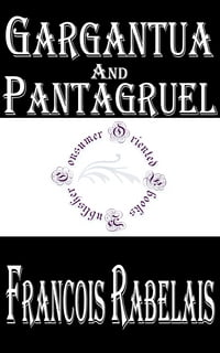 Gargantua and Pantagruel (Illustrated): Five Books of the Lives, Heroic Deeds and Sayings of…