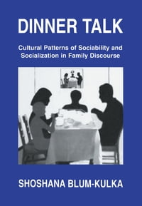 Dinner Talk: Cultural Patterns of Sociability and Socialization in Family Discourse