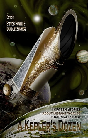 A Kepler's Dozen: Thirteen Stories About Distant Worlds That Really Exist by David Lee Summers