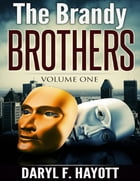 The Brandy Brothers: Volume One by Daryl F. Hayott