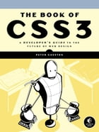 The Book of CSS3: A Developer's Guide to the Future of Web Design by Peter Gasston