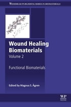 Wound Healing Biomaterials - Volume 2: Functional Biomaterials by Magnus Ågren