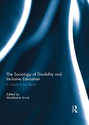The Sociology of Disability and Inclusive Education A Tribute to Len Barton