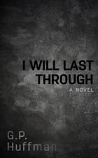 I Will Last Through by G.P. Huffman