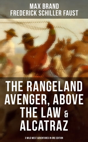 The Rangeland Avenger, Above the Law & Alcatraz (3 Wild West Adventures in One Edition): Adventure Classics by Max Brand