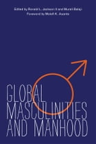 Global Masculinities and Manhood by Ronald L Jackson