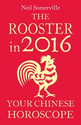 Book The Rooster in 2016: Your Chinese Horoscope by Neil Somerville