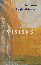 Visions: Critical Poems by Birgit Wichmann