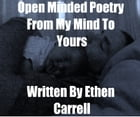 Open Minded Poetry From My Mind To Yours by Ethen Carrell