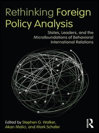 Rethinking Foreign Policy Analysis: States, Leaders, and the Microfoundations of Behavioral…