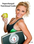 Supercharged Nutritional Guide by V.T.