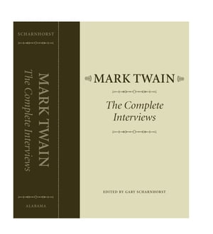 Mark Twain The Complete Interviews