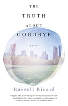 The Truth About Goodbye by Russell Ricard