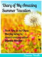 Diary of My Amazing Summer Vacation by Deanna Neville