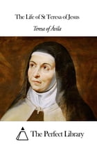 The Life of St Teresa of Jesus by Teresa of Ávila