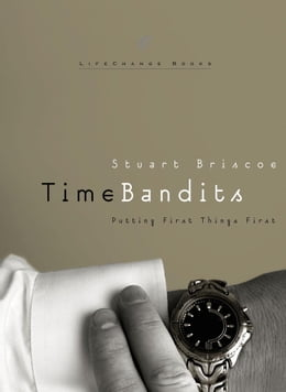 Book Time Bandits: Putting First Things First by Stuart Briscoe
