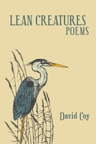 Lean Creatures Poems by David Coy