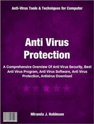 Anti Virus Protection A Comprehensive Overview Of Anti Virus Security,  Best Anti Virus Program,  Anti Virus Software,  Anti Virus Protection,  Antivirus